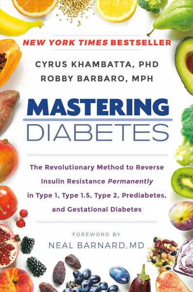 Mastering diabetes : the revolutionary method to reverse insulin resistance permanently in type 1, type 1.5, type 2, prediabetes, and gestational diabetes