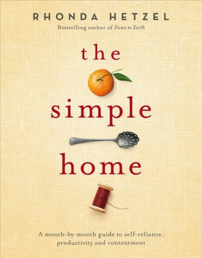 The simple home : a month-by-month guide to self-reliance, productivity and contentment