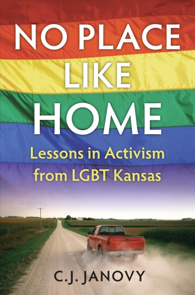 No place like home : lessons in activism from LGBT Kansas