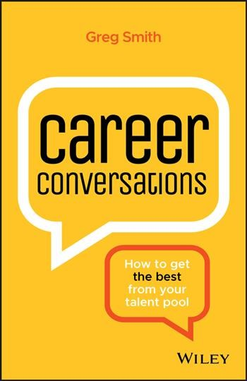 Career conversations : how to get the best from your talent pool