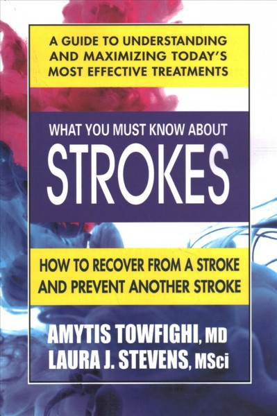 What you must know about strokes : how to recover from a stroke and prevent another stroke