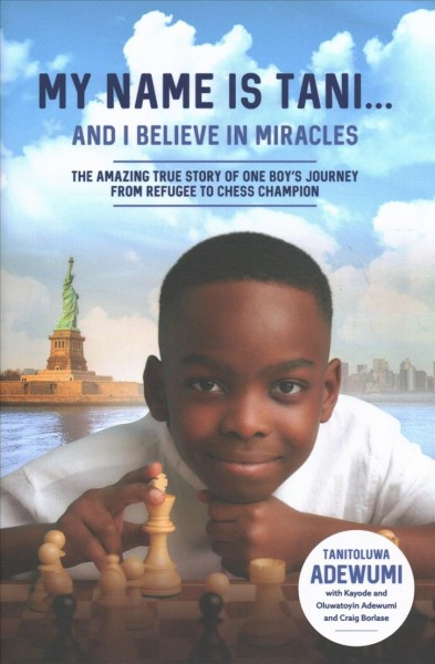My name is Tani...and I believe in miracles : the amazing true story of one boy's journey from refugee to chess champion