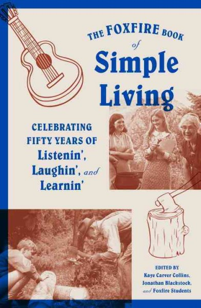 The Foxfire book of simple living : celebrating fifty years of listenin', laughin', and learnin'