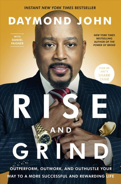 Rise and grind : outperform, outwork, and outhustle your way to a more successful and rewarding life