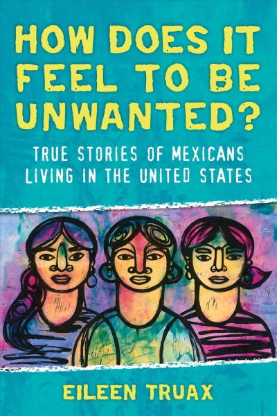 How does it feel to be unwanted? : stories of resistance and resilience from Mexicans living in the United States
