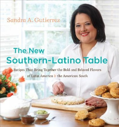 The new southern-Latino table : recipes that bring together the bold and beloved flavors of Latin America & the American South