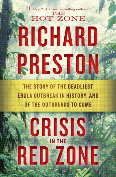Crisis in the red zone : the story of the deadliest Ebola outbreak in history, and of the outbreaks to come
