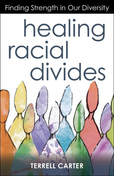 Healing racial divides : finding strength in our diversity