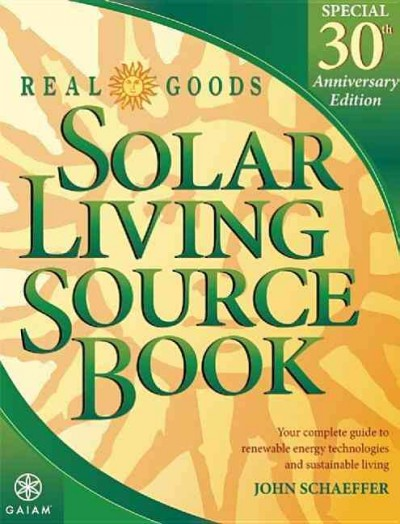 Gaiam Real Goods solar living sourcebook : your complete guide to renewable energy technologies and sustainable living