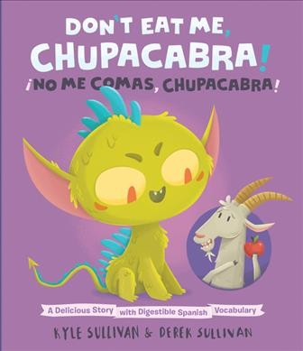 Don't eat me, Chupacabra! = ¡No me comas, Chupacabra! : a delicious story with digestible Spanish vocabulary