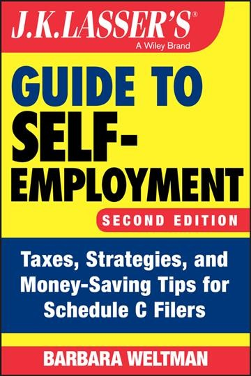 J.K. Lasser's guide to self-employment : taxes, strategies, and money-saving tips for Schedule C filers