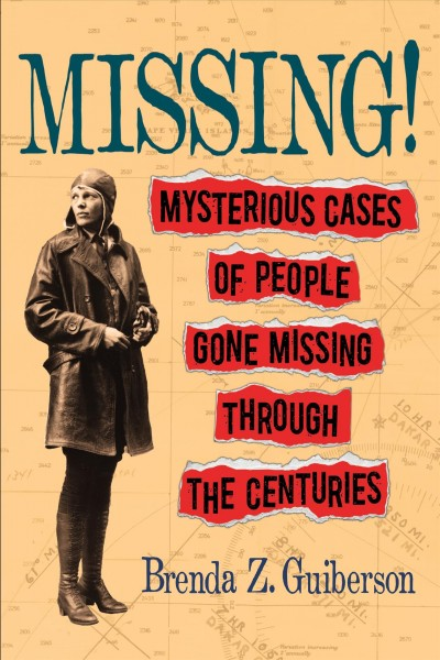 Missing! : mysterious cases of people gone missing through the centuries