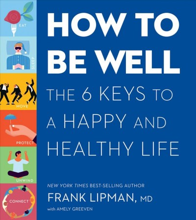 How to be well : the six keys to a happy and healthy life