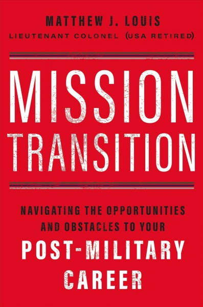 Mission transition : navigating the opportunities and obstacles to your post-military career