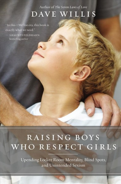 Raising boys who respect girls : upending locker room mentality, blind spots, and unintended sexism