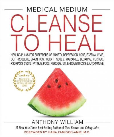 Medical medium cleanse to heal : healing plans for sufferers of anxiety, depression, acne, eczema, lyme, gut problems, brain fog, weight issues, migraines, bloating, vertigo, psoriasis, cysts, fatigue, pcos, fibroids, uti, endometriosis & autoimmune
