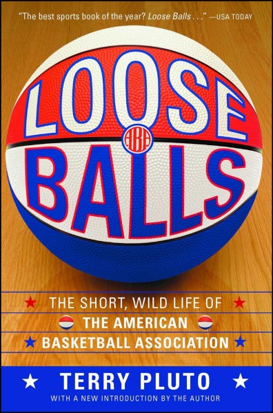 Loose balls : the short, wild life of the American Basketball Association