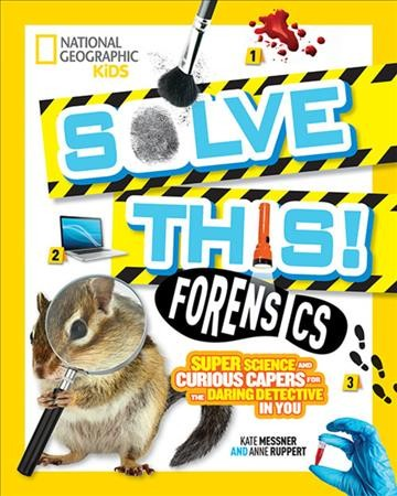 Solve This! : Forensics : super science and curious capers for the daring detective in you