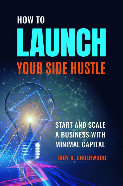 How to launch your side hustle : start and scale a business with minimal capital