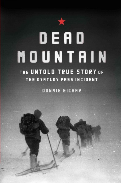 Dead Mountain : the untold true story of the Dyatlov Pass incident