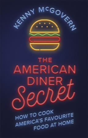 American diner secret : how to cook America's favourite food at home