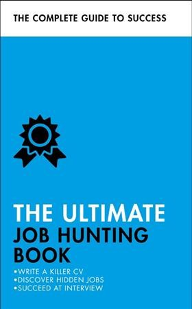 The ultimate job hunting book : write a killer CV, discover hidden jobs, succeed at interview