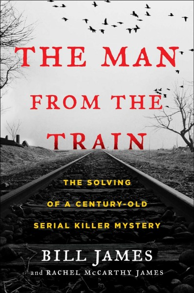 The man from the train : the solving of a century-old serial killer mystery