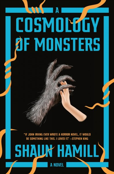A cosmology of monsters : a novel