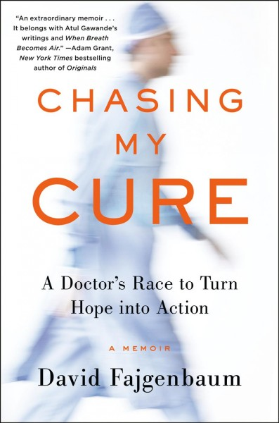 Chasing my cure : a doctor's race to turn hope into action : a memoir
