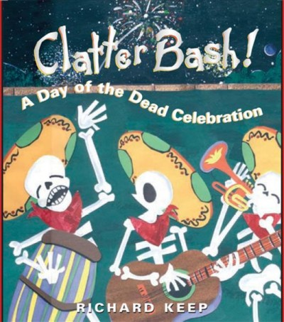 Clatter bash! : a Day of the Dead celebration