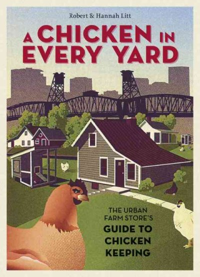 A chicken in every yard : the Urban Farm Store's guide to chicken keeping