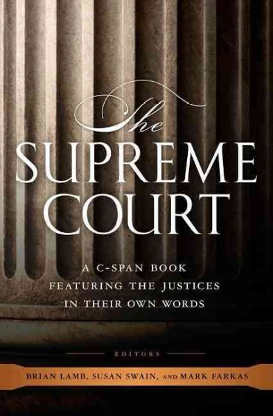 The Supreme Court : a C-SPAN book featuring the justices in their own words