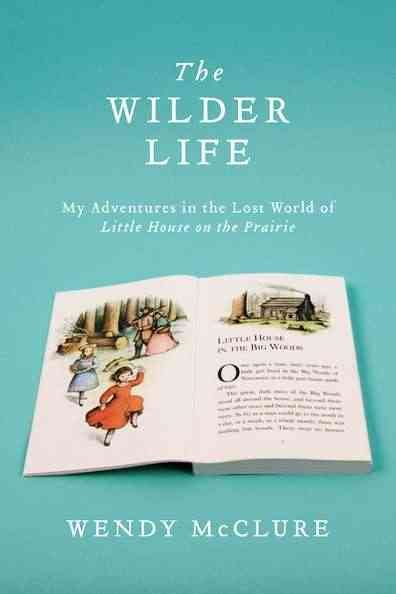 The Wilder life : my adventures in the lost world of Little house on the prairie