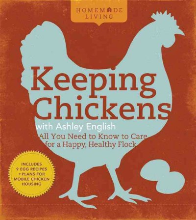 Keeping chickens with Ashley English : all you need to know to care for a happy, healthy flock.