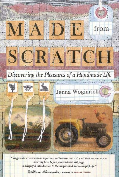 Made from scratch : discovering the pleasures of a handmade life