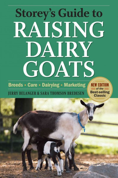 Storey's guide to raising dairy goats : breeds, care, dairying, marketing