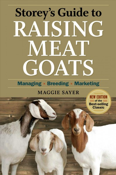Storey's guide to raising meat goats : managing, breeding, marketing