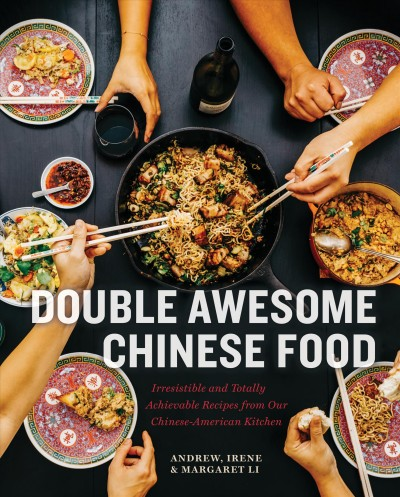 Double awesome Chinese food : irresistible and totally achievable recipes from our Chinese-American kitchen