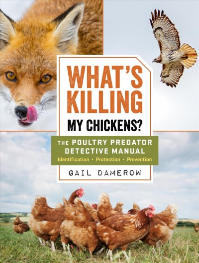 What's killing my chickens? : the poultry predator detective manual : identification, protection, prevention