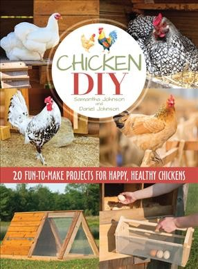 Chicken DIY : 20 fun-to-build projects for happy, healthy chickens
