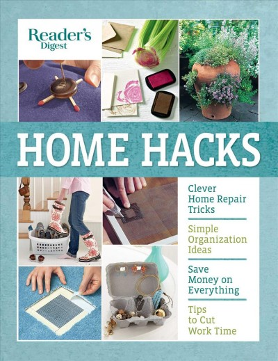 Home hacks : cleaning, storage & organizing, decorating, gardening, entertaining, clothing care, food & cooking, health & safety, appliances & gadgets, easy repairs.
