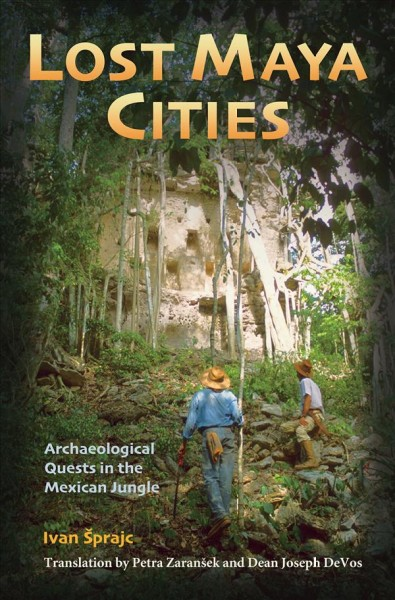 Lost Maya cities : archaeological quests in the Mexican jungle