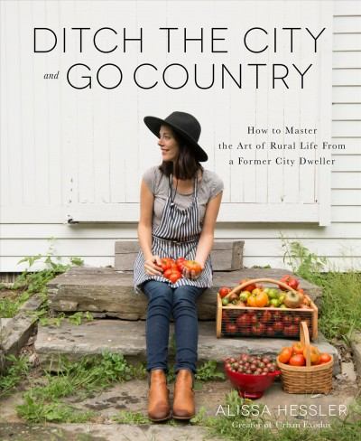 Ditch the city and go country : how to master the art of rural life from a former city dweller