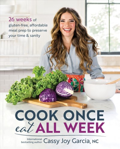 Cook once eat all week : 26 weeks of gluten-free, affordable meal prep to preserve your time & sanity