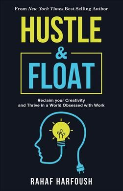 Hustle & float : reclaim your creativity and thrive in a world obsessed with work