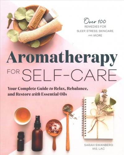 Aromatherapy for self-care : your complete guide to relax, rebalance, and restore with essential oils