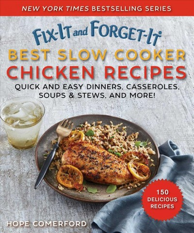Fix it and forget-it best slow cooker chicken recipes : quick and easy dinners, casseroles, soups, stews, and more