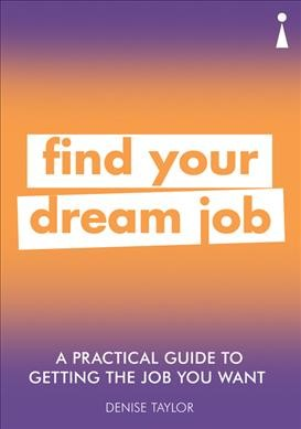 Find your dream job : a practical guide to getting the job you want