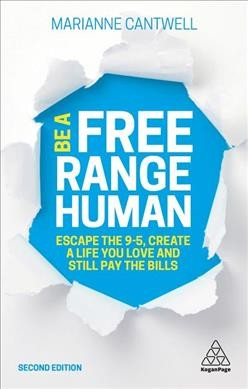 Be a free range human : escape the 9 to 5, create a life you love and still pay the bills