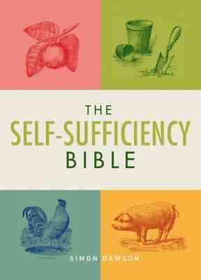 The self-sufficiency bible : from window boxes to smallholdings--hundreds of ways to become self-sufficient